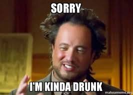 sorry i m kinda drunk ancient aliens crazy history channel guy