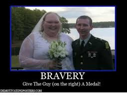 Medal Meme - bravery give the guy on the right a medal demotivatingposterscom