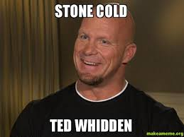 Stone Cold Meme - stone cold ted whidden make a meme