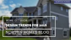 home exterior design trends for 2016 norton homes
