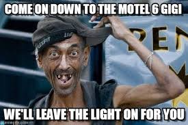 Motel 6 We Ll Leave The Light On For You Come On Down To The Motel 6 Gigi Poor Dude Meme On Memegen