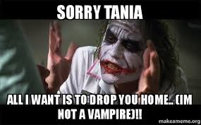 Tania Meme - sorry tania all i want is to drop you home im not a vire