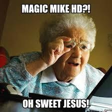 Magic Mike Meme - how i feel watching the new magic mike xxl trailer