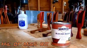hit or miss episode 2 watco butcher block finish youtube