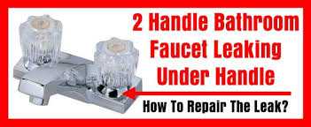 Bathroom Faucet Leak Repair 2 Handle Bathroom Faucet Leaking Under Handle How To Repair A