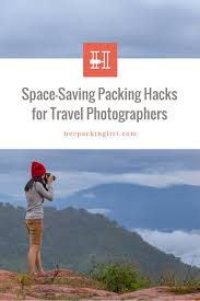 Packing Hacks by Space Saving Packing Hacks For Travel Photographers Her Packing List