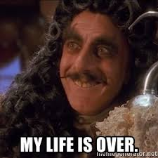 My Life Is Over Meme - i ve just had an epiphany my life is over captain hook smile