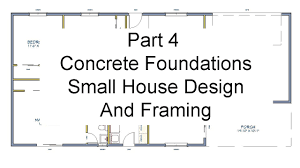 Small Concrete House Plans Part 4 Concrete Foundations U2013 Small House Design And Framing Youtube