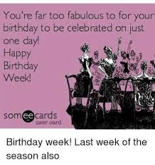 25 best memes about happy birthday week happy birthday week
