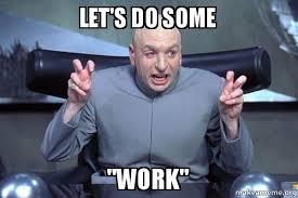 Lets Do This Meme - let s do some quot work quot dr evil austin powers make a meme