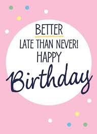 best 25 happy belated birthday quotes ideas on pinterest
