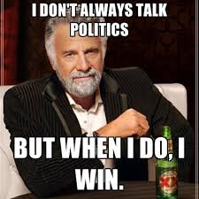 Meme Politics - i don t always talk politics but when i do i win create meme