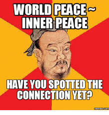 Inner Peace Meme - world peace inner peace have you spotted the connection yet memes