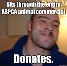 Aspca Meme - sits through the entire aspca animal commercial donates misc