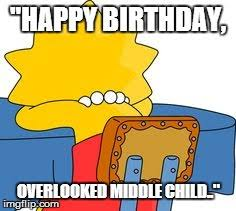 Middle Child Meme - happy birthday overlooked middle child an ode to thanksgiving oh
