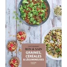 bon livre de cuisine graines céréales et légumineuses recettes gourmandes testées dans