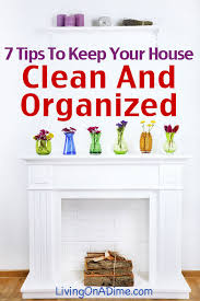 how to keep your house clean 7 tips to help keep your home clean and organized home organization