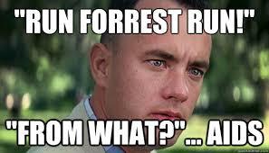 Run Forrest Run Meme - run forrest run from what aids offensive forrest gump