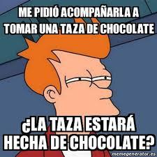 Memes De Chocolate - meme futurama fry me pidi祿 acompa祓arla a tomar una taza de