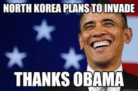 Thanks Obama Meme - north korea plans to invade thanks obama thanks obama quickmeme