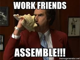 Work Friends Meme - work friends assemble anchorman assemble meme generator