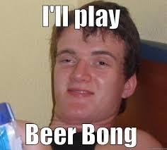Beer Bong Meme - 10 guy memes quickmeme
