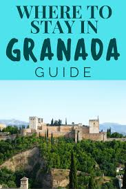 where to stay in granada spain granada u0027s best areas to stay