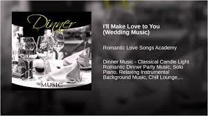 wedding dinner music unique i ll make love to you wedding music