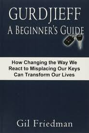gurdjieff a beginner u0027s guide how changing the way we react to