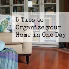 5 tips to organize your home in one day strive for balance