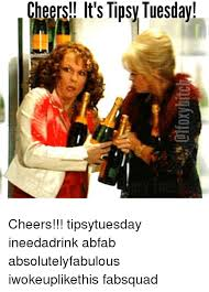 Ab Fab Meme - chebis it s tipsy tuesday cheers tipsytuesday ineedadrink abfab
