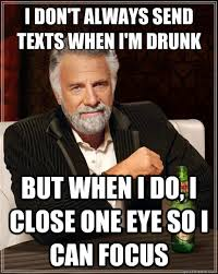 Drunk Texting Meme - the most interesting man in the world i dont always send texts