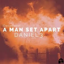 a man set apart daniel 3 daily devo u2014 gospel family