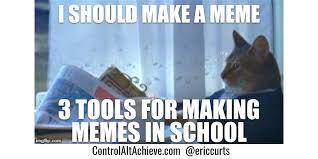 Making Memes - control alt achieve 3 tools for making memes in school