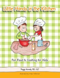 Kitchens By Katie by Little Hands In The Kitchen Fun Food U0026 Cooking For Kids Rd Peggy