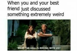 Friend Memes - when you and your best friend just discussed something extremely