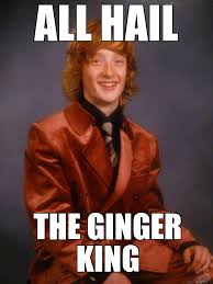 Ginger Meme - all hail the ginger king