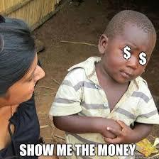 Show Me The Money Meme - show me the money lol skeptical quickmeme