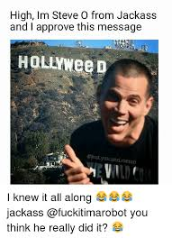 I Knew It Meme - high im steve o from jackass and i approve this message holuweed