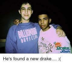 New Drake Meme - boysin drake josh he s found a new drake drake meme on me me