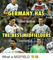 Best Football Memes - germany has hazr troll football the best midfielders troll footbal
