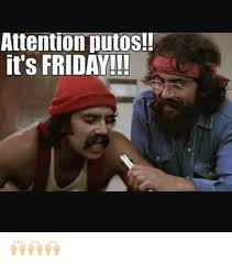 Friday Meme Funny - attention putos it s friday friday meme on