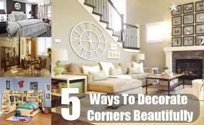 How To Decorate Corners Beautifully Home Decorating Ideas For