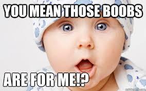 Cheeky Meme - you mean those boobs are for me cheeky baby meme quickmeme