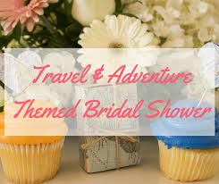 themed bridal shower travel and adventure themed bridal shower