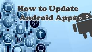 how to update apps android how do i update apps on android