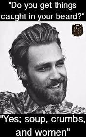 Beard Memes - do you get things caught in your beard meme beardastic