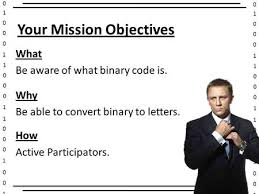objectives 1 be able to recognise binary code 2 be able to