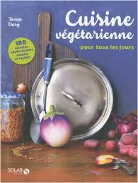 recette cuisine tous les jours cuisine vegétarienne pour tous les jours 180 recettes lisez