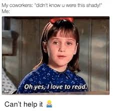 Oh Yes Meme - my coworkers didn t know u were this shady me oh yesl love to read